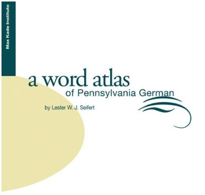 A Word Atlas of Pennsylvania German