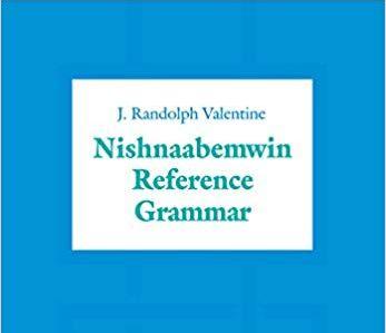 Nishnaabemwin Reference Grammar by J. Randolph Valentine
